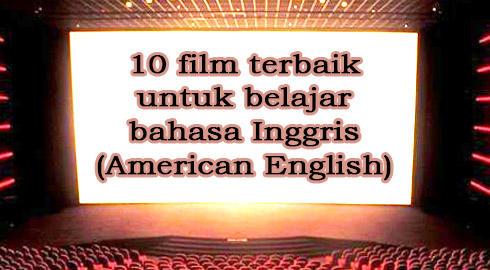 10 Film Terbaik Untuk Belajar Bahasa Inggris American English